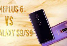 OnePlus 6 vs Galaxy S9/S9 Plus
