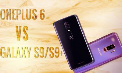 OnePlus 6 vs Galaxy S9/S9 Plus