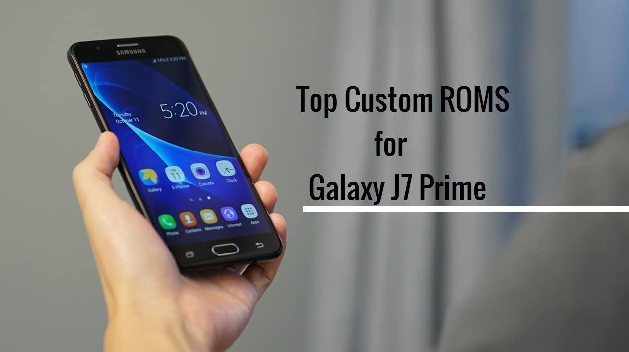 Best Custom ROM for Galaxy J7 Prime