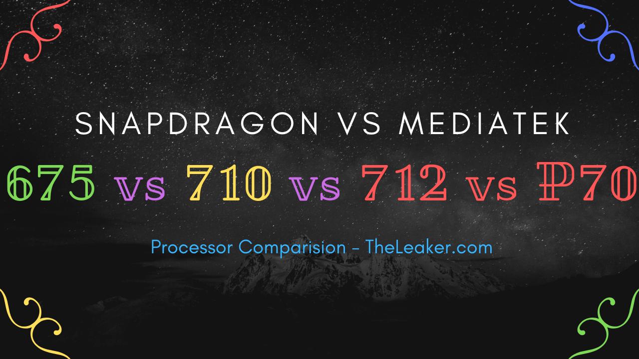 Qualcomm Snapdragon 675 vs. 710 vs. 712 vs. Helio P70